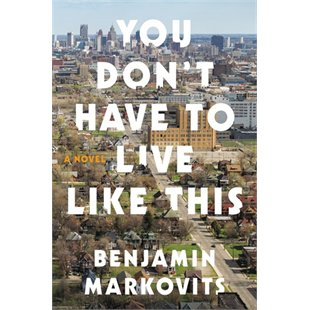 You Don't Have to Live Like This by Benjamin Markovits